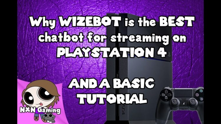 Best simple bot for Streaming on Twitch via a PS4 or xbox [Wizebot